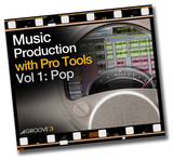 Groove 3 Music Production with Pro Tools Vol 1 - Pop