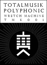 Totalmusik Polyphonic Wretch Machine