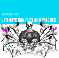ShamanStems Ultimate Dance FX and Patches