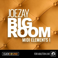 Clicksound Joe Zay Big Room MIDI Elements