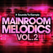 Sounds To Sample Mainroom Melodics Vol 2