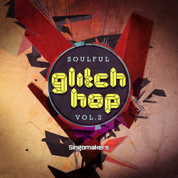 Singomakers Soulful Glitch Hop Vol 2