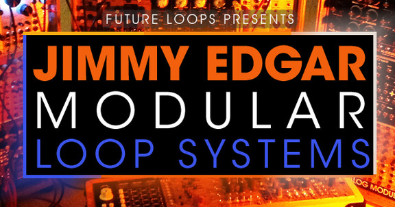 Future Loops Jimmy Edgar - Modular Loop Systems
