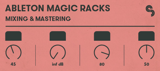 Ableton Magic Racks: Mixing & Mastering