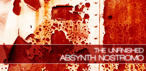 The Unfinished Absynth Nostromo