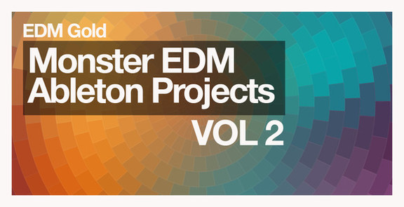 EDM Gold Monster EDM Ableton Projects Vol. 2
