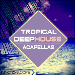 Function Loops Tropical Deep House Acapellas