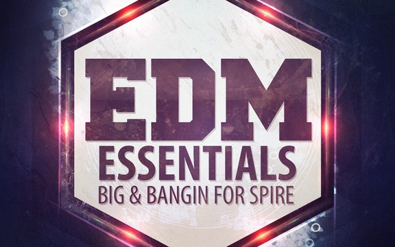 EDM Essentials Big & Bangin for Spire