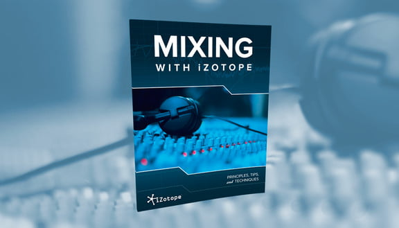 Mixing with iZotope free mixing guide available as PDF & eBook
