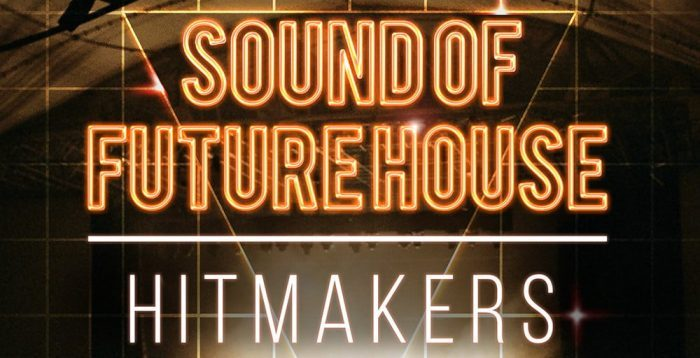 Hitmakers Sound of Future House