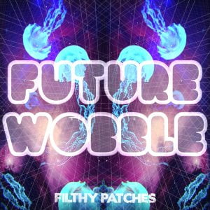 Filthy Patches Future Wobble