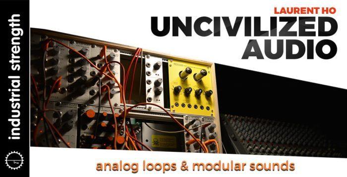 Industrial Strength Laurent Ho Uncivilized Audio