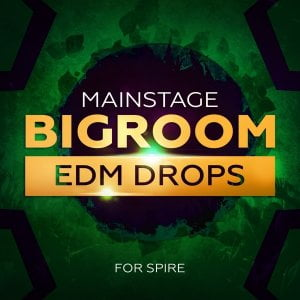 Mainroom Warehouse Mainstage Bigroom EDM Drops for Spire