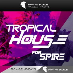 Spartan Sounds Tropical House for Spire Vol 1