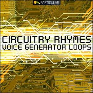 Particular Circuitry Rhymes Voice Generator Loops