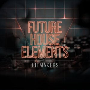 Hitmakers Future House Elements