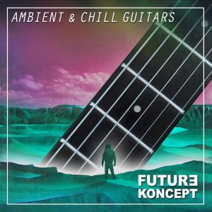 Future Koncept Ambient & Chill Guitars