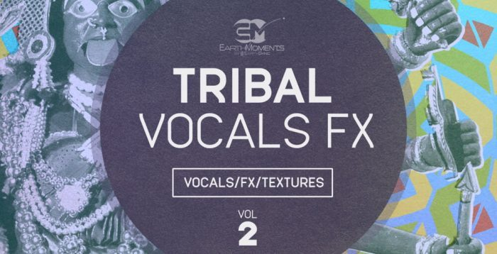 EarthMoments Tribal Vocals FX Vol 2