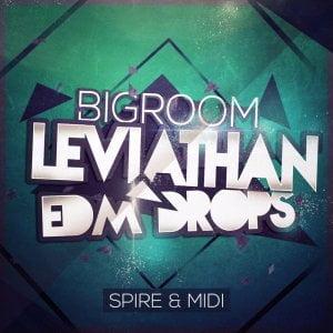 Mainroom Warehouse Bigroom Leviathan EDM Drops for Spire & Midi
