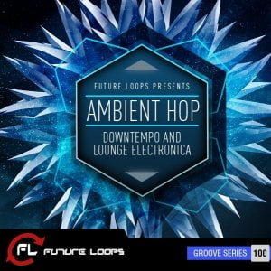 Future Loops Ambient Hop - Downtempo & Lounge Electronica
