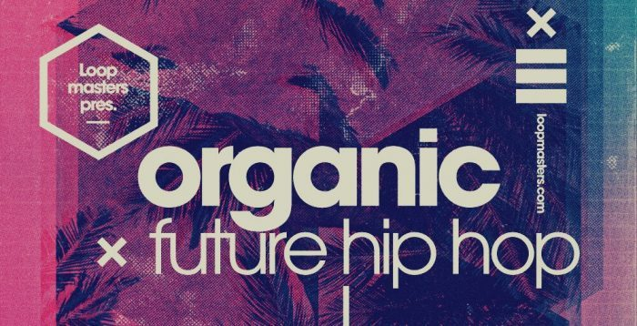 Loopmasters Organic Future Hip Hop