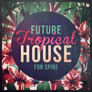Mainroom Warehouse Future Tropical House for Spire