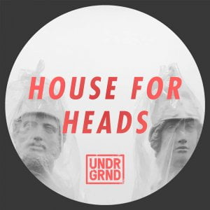 UNDRGRND House for Heads