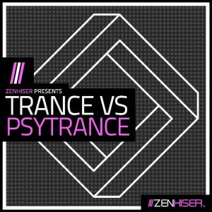 Zenhiser Trance vs Psytrance