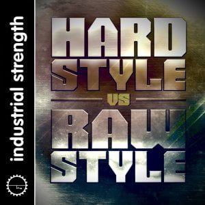 Industrial Strength Samples Hard Style Vs Raw Style