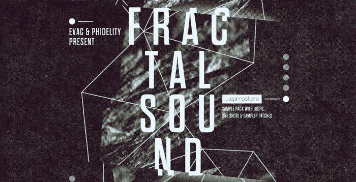 Loopmasters Evac & Phidelity Fractal Sound