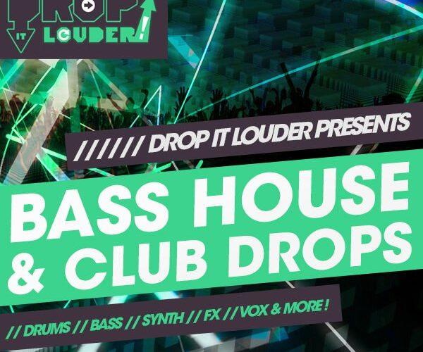 Drop It Louder Bass House & Club Drops