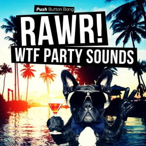 Push Button Bang RAWR! WTF Party Sounds