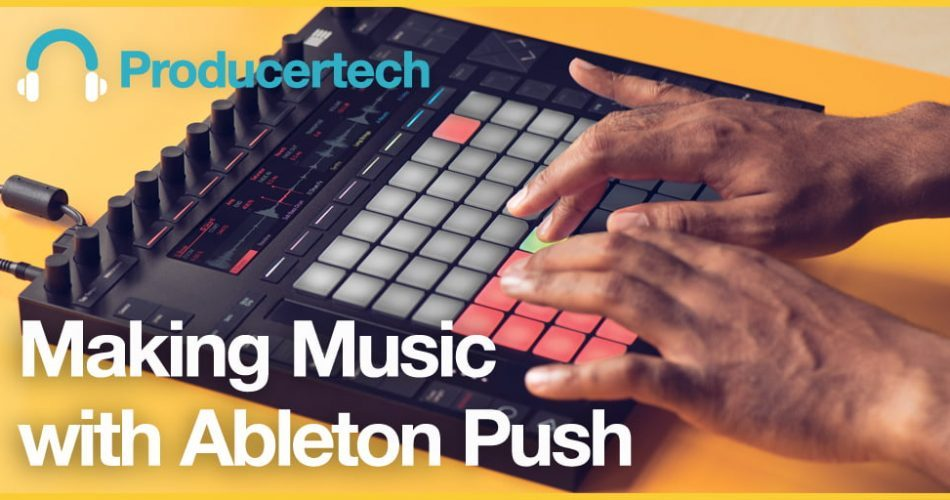 Producertech Making Music with Ableton Push