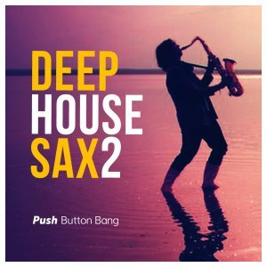 Push Button Bang Deep House Sax 2