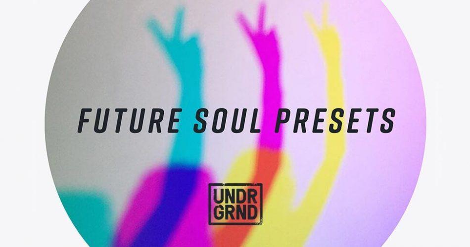 UNDRGRND Sounds Future Soul Presets