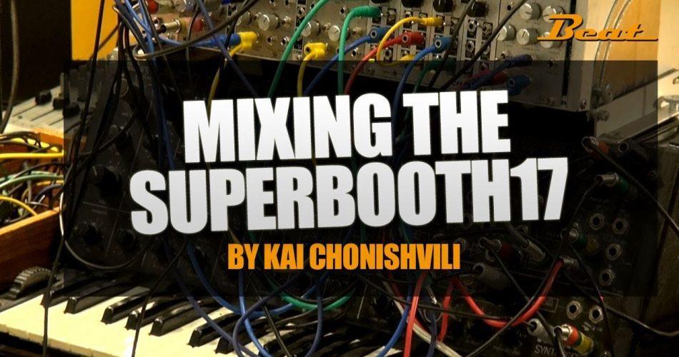 Kai Chonishvili Mixing The Superbooth17