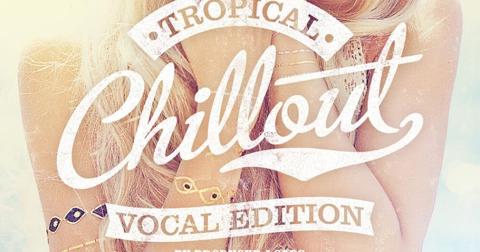 Producer Loops Tropical Chillout Vocal Edition