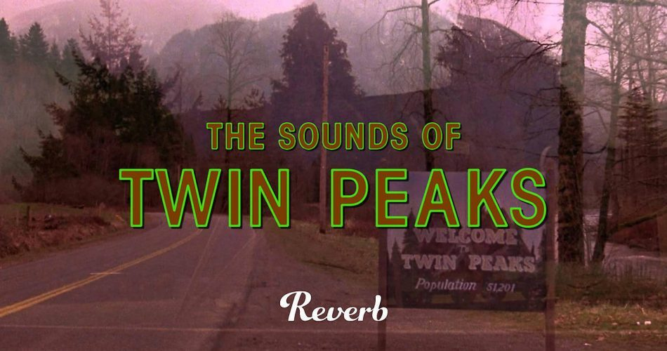 Reverb The Sounds of Twin Peaks