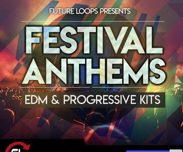 Future Loops Festival Anthems   EDM & Progressive Kits