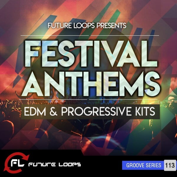 Future Loops Festival Anthems EDM & Progressive Kits