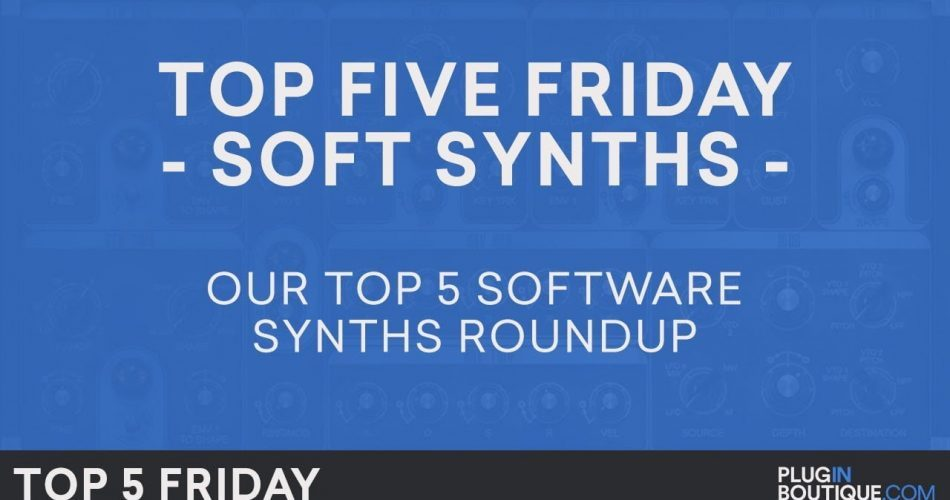 Plugin Boutique Top 5 Friday Soft Synths 2017