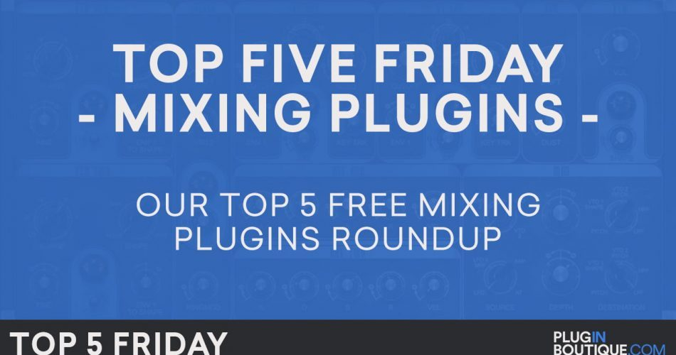Plugin Boutique Top 5 Friday Free Mixing Plugins 2017