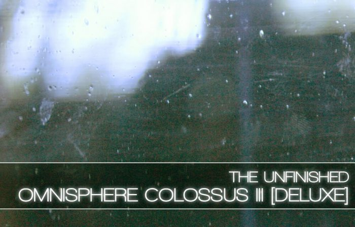 The Unfinished Omnisphere Colossus III Deluxe