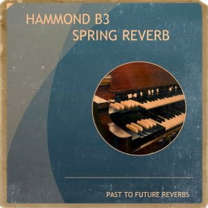 Past To Future Samples Hammond B3 Spring Reverb IR Pack