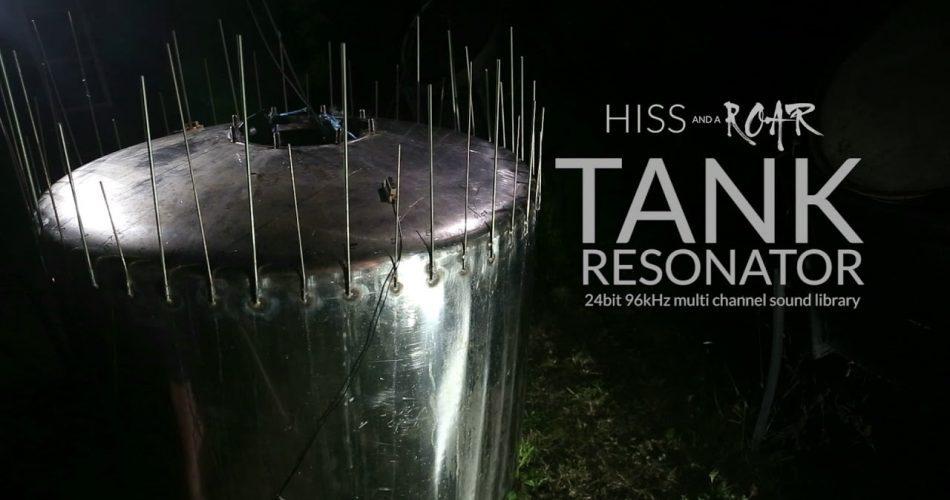 HISS and a ROAR Tank Resonator