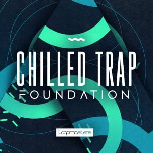 Loopmasters Chilled Trap Foundation