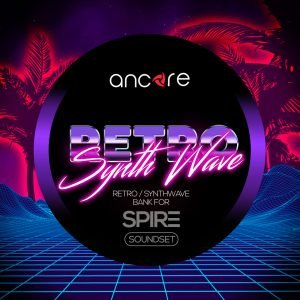 Ancore Sounds releases Retro Synthwave soundset for Spire