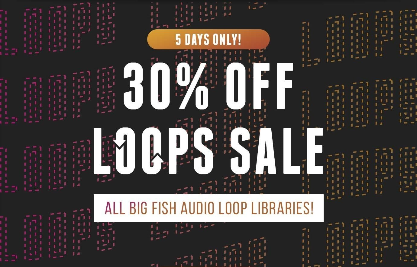 Big fish audio 30 off loops sale launched for Big fish audio