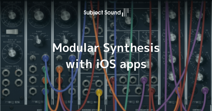 Subject Sound Modular Synthesis with iOS apps