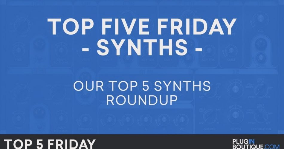 PIB Top 5 Friday Synth Plugins